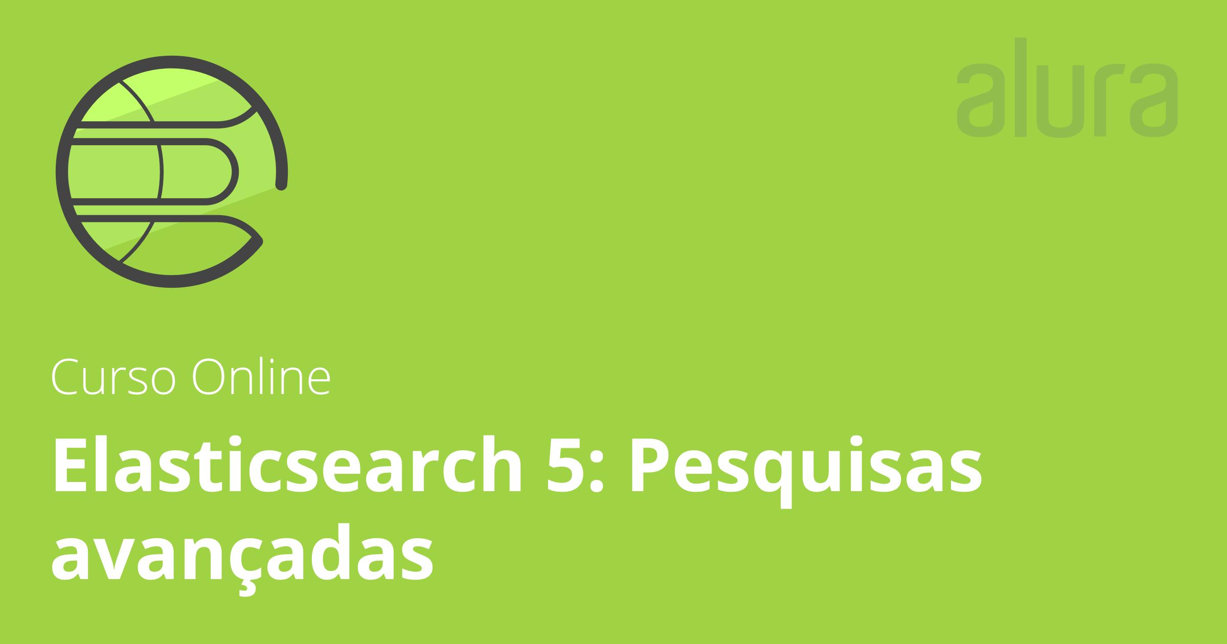 Aula do curso Elasticsearch 5: Pesquisas avançadas