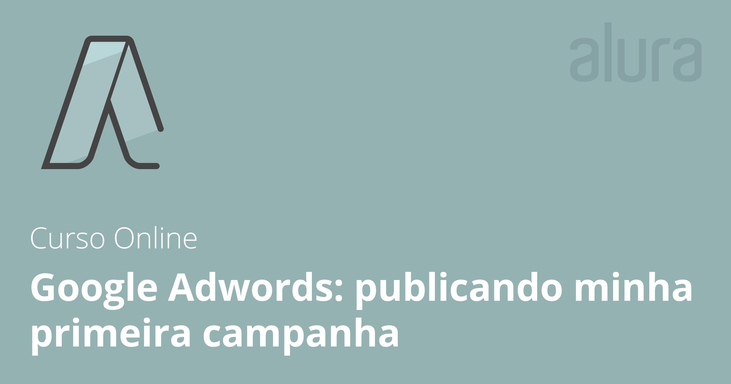 94b9c8571 Curso Online Google Adwords  publicando minha primeira campanha