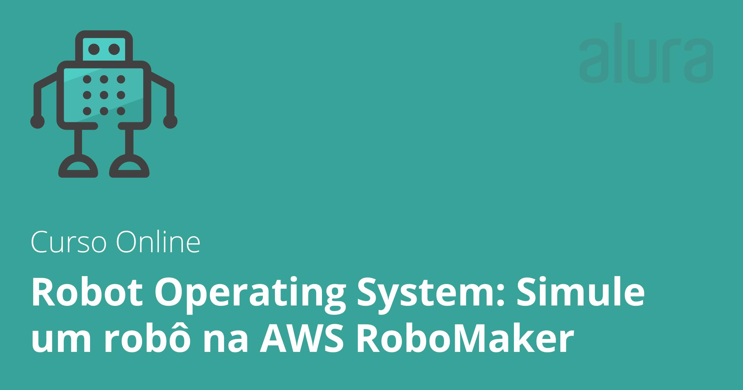 Curso de Robot Operating System: Simule um robô na AWS RoboMaker