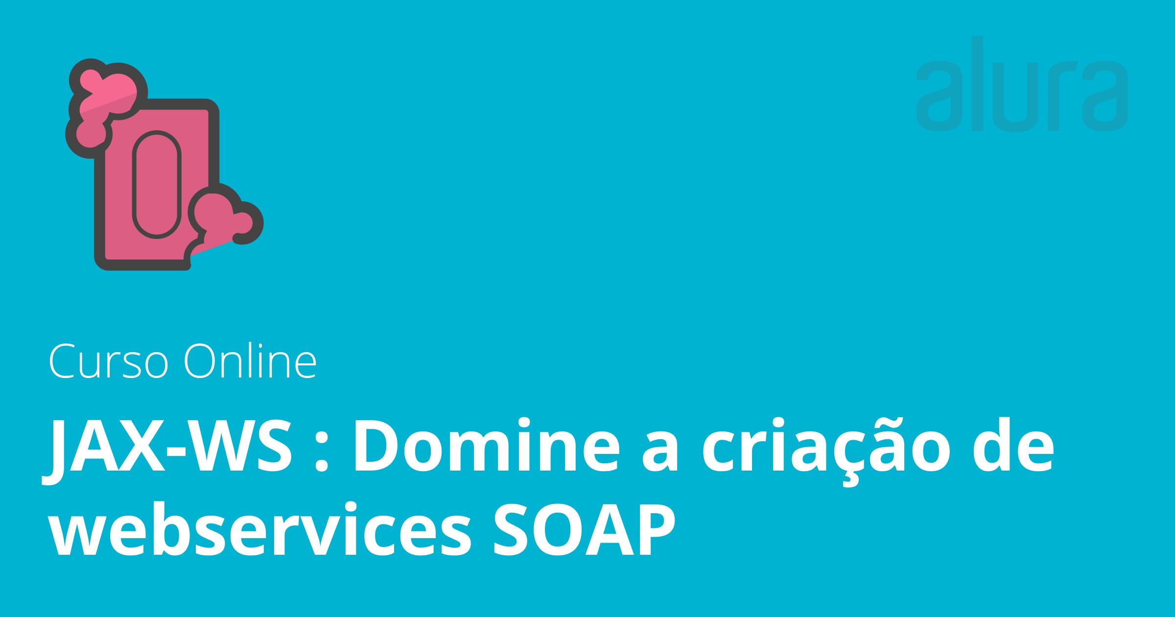 Aula do curso JAX-WS : Domine a criação de webservices SOAP
