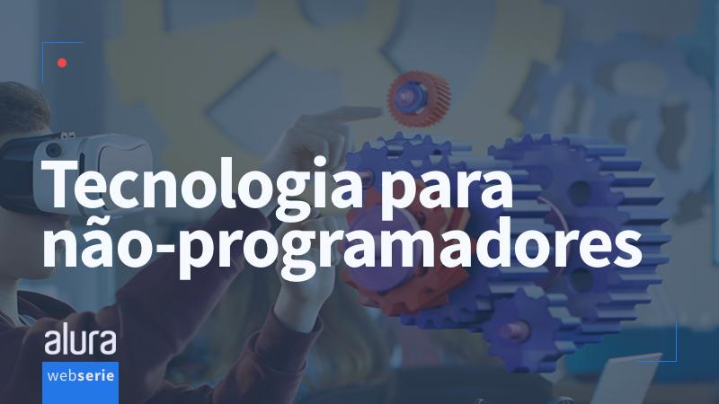 Banner da série: Tecnologia para não programadores - em breve